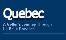 Quebec: A Golfers Jouney Through La Belle Province -  by Grant Fraser